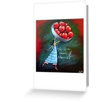 Life is a bowl of cherries Greeting Card