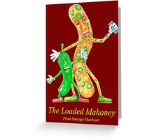 Rob Gamble's and Shawn Mahoney's The Loaded Mahony Sausage copy right 2015 Greeting Card