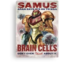 Samus says It's OK to kill brain cells Canvas Print