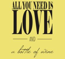 All You Need Is Love and A Bottle of Wine Kids Tee