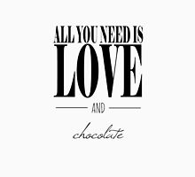 All You Need Is Love and Chocolate Unisex T-Shirt