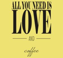 All You Need Is Love And Coffee Kids Tee