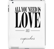 All You Need is Love and Cupcakes iPad Case/Skin