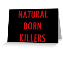 NATURAL BORN KILLERS - text Greeting Card