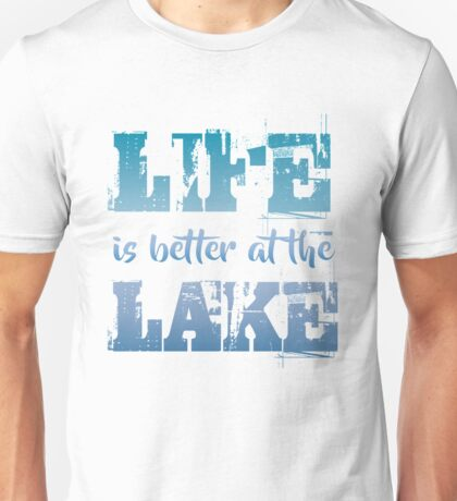 Life is better at the Lake Unisex T-Shirt
