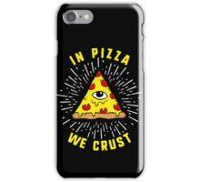 In Pizza We Crust - Funny Pizza Illuminati iPhone Case/Skin