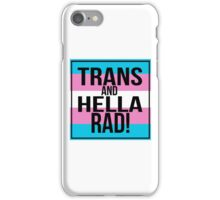 Trans and Hella Rad! iPhone Case/Skin