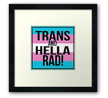 Trans and Hella Rad! Framed Print