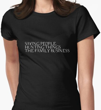 saving people, hunting things, the family business Womens Fitted T-Shirt