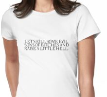let's kill some evil sons of bitches and raise a little hell Womens Fitted T-Shirt