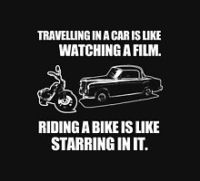 Biker - Travelling In A Car Is Like Watching A Film Riding A Bike Is Like Starring In It Unisex T-Shirt