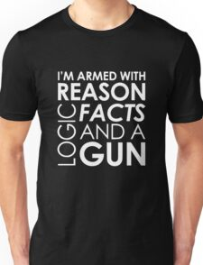 I'm armed with reason logic facts and a cop Unisex T-Shirt