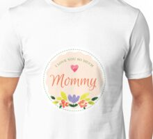 I Love You So Much Mommy Unisex T-Shirt