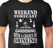 Garden - Weekend Forecast Gardening With A Chance Of Drinking Unisex T-Shirt