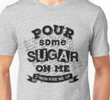 Pour Some Sugar On Me Unisex T-Shirt
