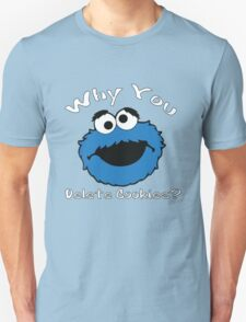 Why You Delete Cookies Unisex T-Shirt