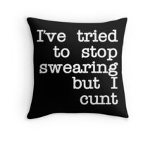Quote I've Tired to Swearing but I Cunt Throw Pillow