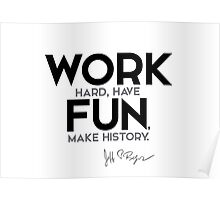 work hard, have fun, make history - jeff bezos Poster