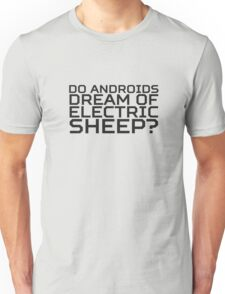 Do Androids Dream Of Electric Sheep Philip K. Dick Quote Science Fiction Bladerunner Unisex T-Shirt