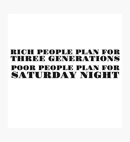 Rich Poor Humor Joke Funny Party Quote Saturday  Photographic Print