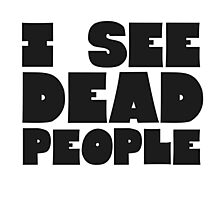 Sixth Sense I See Dead People Quote Movie Classic Photographic Print