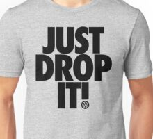 VW Just Drop It! [Black Mono] Unisex T-Shirt