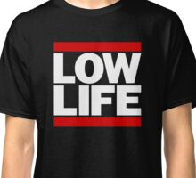 Low Life Classic T-Shirt