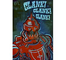 Clank, Clank, Clank Photographic Print