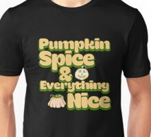 Pumpkin Spice and Everything nice Unisex T-Shirt