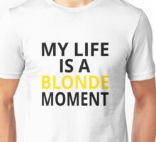 My Life Is A Blonde Moment Unisex T-Shirt