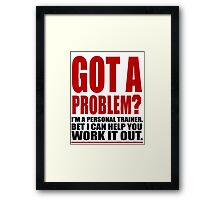 GOT A PROBLEM? Personal Trainer Promotional Humour Framed Print