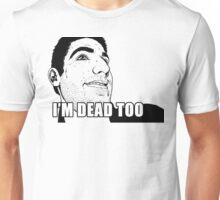 I'm Dead Too Unisex T-Shirt