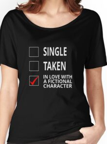 Single Taken In Love With A Fictional Character Women's Relaxed Fit T-Shirt