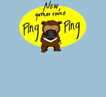 Now, Gather Round Ping Ping Unisex T-Shirt