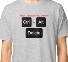 When life gives you errors cntrl+alt+delete Classic T-Shirt