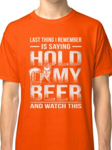 Hold My Beer And Watch This Classic T-Shirt