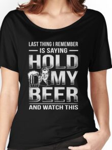 Hold My Beer And Watch This Women's Relaxed Fit T-Shirt