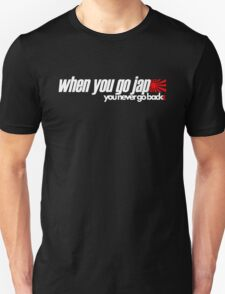 When you go JAP You never go back (2) Unisex T-Shirt