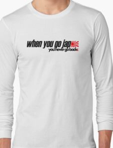 When you go JAP You never go back (1) Long Sleeve T-Shirt