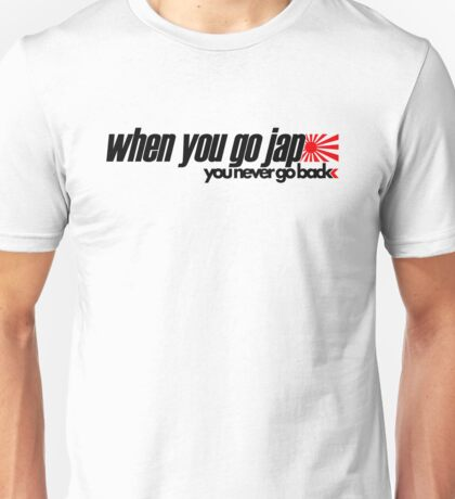 When you go JAP You never go back (1) Unisex T-Shirt