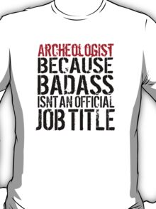 Funny 'Archeologist Because Badass Isn't an official Job Title' T-Shirt T-Shirt