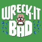 Wreck-It Bad by DrGrijando