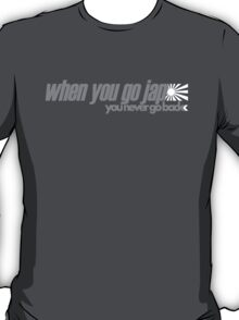 When you go JAP You never go back (6) T-Shirt
