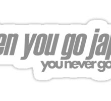 When you go JAP You never go back (6) Sticker