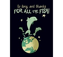 So long, and thanks for all the fish! Photographic Print