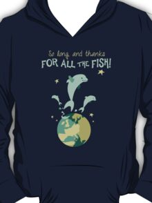 So long, and thanks for all the fish! T-Shirt
