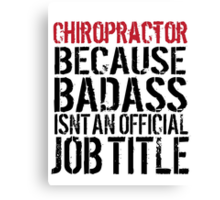 Hilarious 'Chiropractor because Badass Isn't an Official Job Title' Tshirt, Accessories and Gifts Canvas Print