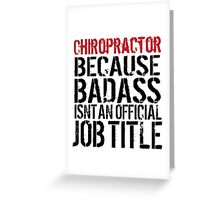 Hilarious 'Chiropractor because Badass Isn't an Official Job Title' Tshirt, Accessories and Gifts Greeting Card