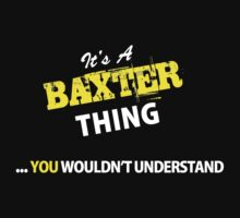 It's A BAXTER thing, you wouldn't understand !! by satro