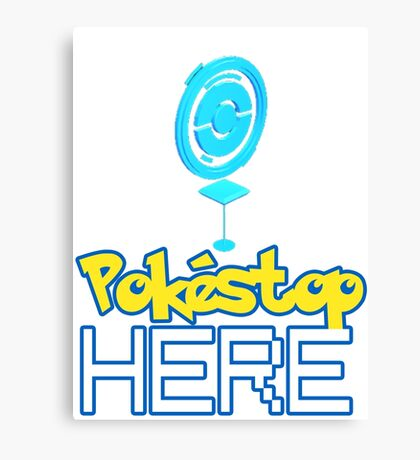 Pokemon Go - Pokestop HERE Canvas Print